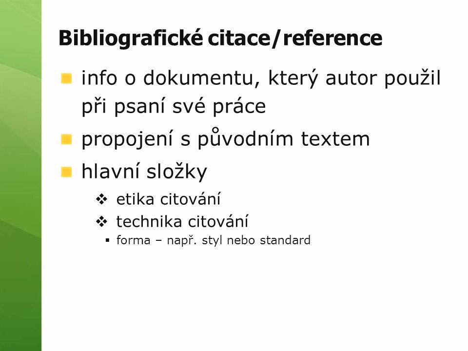 Bibliografické citace/reference info o dokumentu, který autor použil při psaní své práce propojení s původním textem hlavní složky  etika citování  technika citování  forma – např.