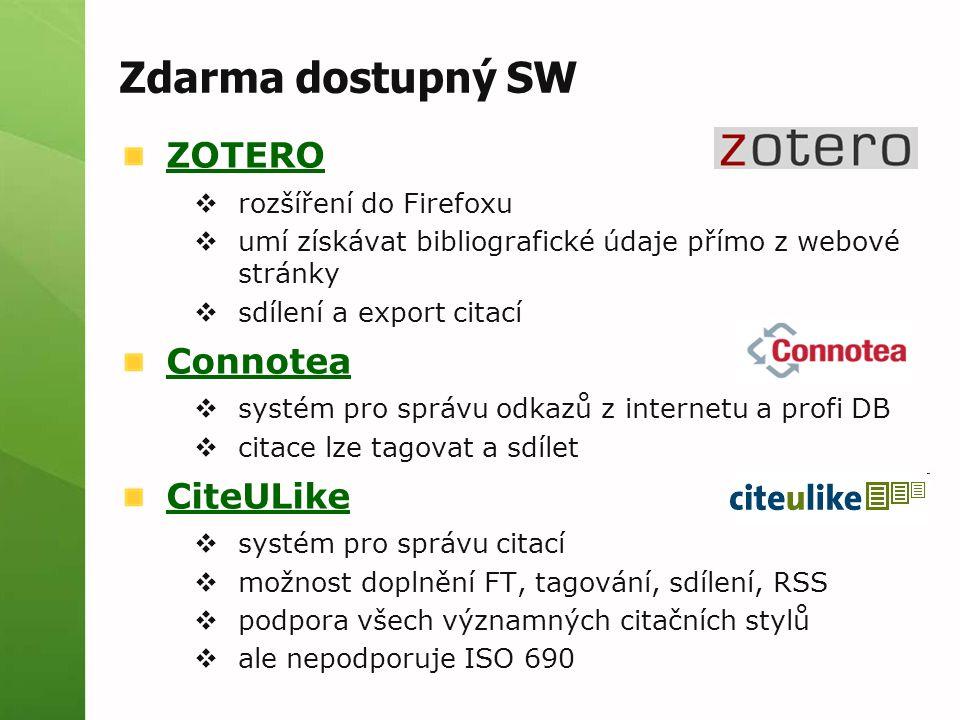 ZOTERO  rozšíření do Firefoxu  umí získávat bibliografické údaje přímo z webové stránky  sdílení a export citací Connotea  systém pro správu odkazů z internetu a profi DB  citace lze tagovat a sdílet CiteULike  systém pro správu citací  možnost doplnění FT, tagování, sdílení, RSS  podpora všech významných citačních stylů  ale nepodporuje ISO 690 Zdarma dostupný SW