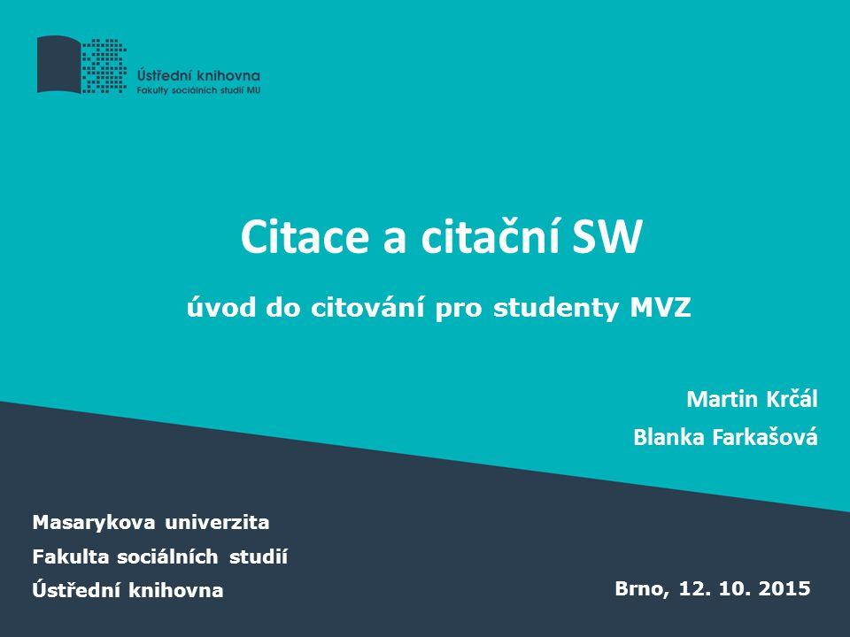 Citace a citační SW Martin Krčál Blanka Farkašová Brno, 12.