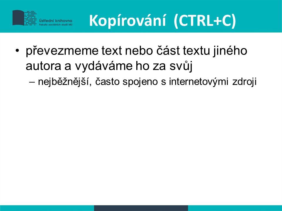 Kopírování (CTRL+C) převezmeme text nebo část textu jiného autora a vydáváme ho za svůj –nejběžnější, často spojeno s internetovými zdroji