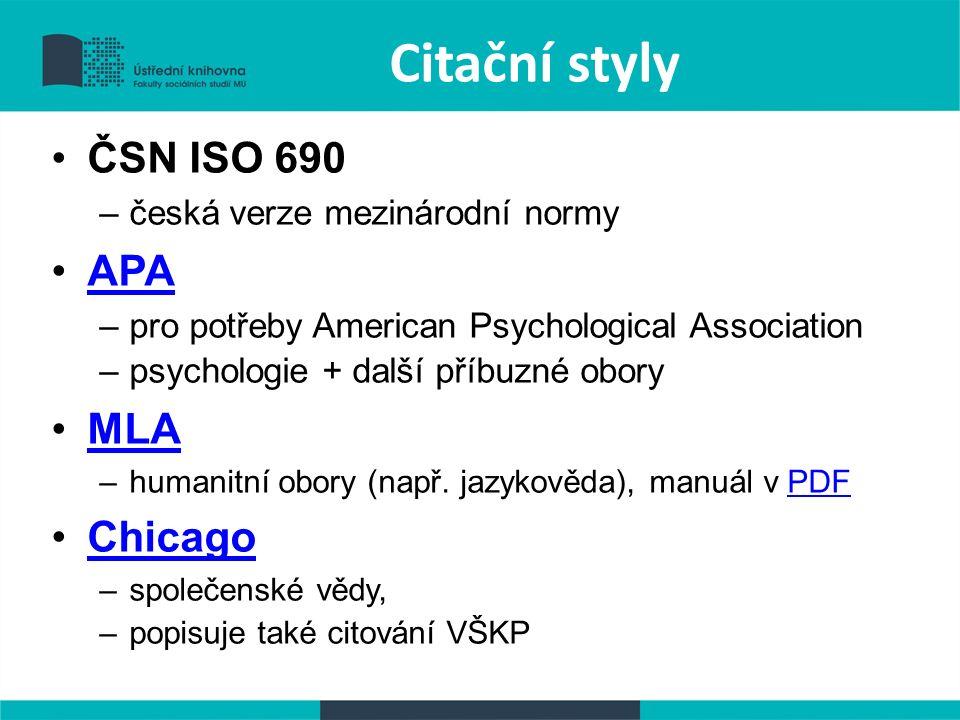 Citační styly ČSN ISO 690 –česká verze mezinárodní normy APA –pro potřeby American Psychological Association –psychologie + další příbuzné obory MLA –humanitní obory (např.