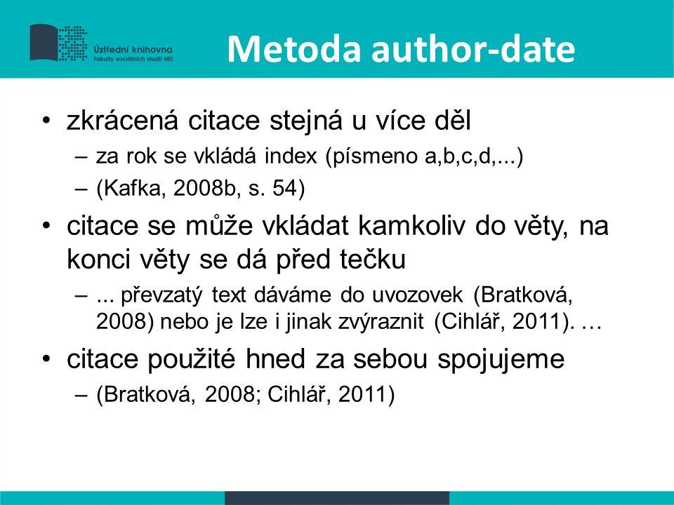 Metoda author-date zkrácená citace stejná u více děl –za rok se vkládá index (písmeno a,b,c,d,...) –(Kafka, 2008b, s.