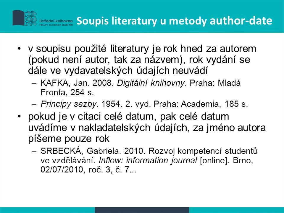 Soupis literatury u metody author-date v soupisu použité literatury je rok hned za autorem (pokud není autor, tak za názvem), rok vydání se dále ve vydavatelských údajích neuvádí –KAFKA, Jan.