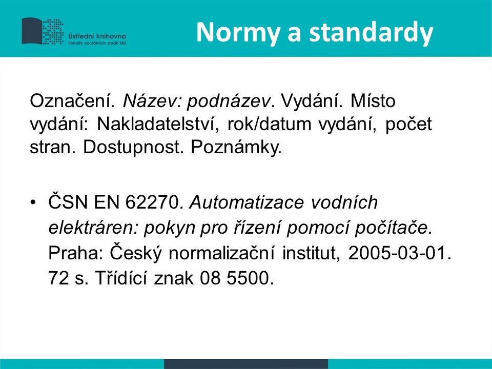 Normy a standardy Označení. Název: podnázev. Vydání.