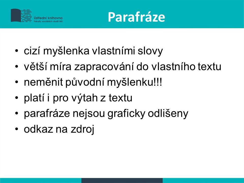 Parafráze cizí myšlenka vlastními slovy větší míra zapracování do vlastního textu neměnit původní myšlenku!!.