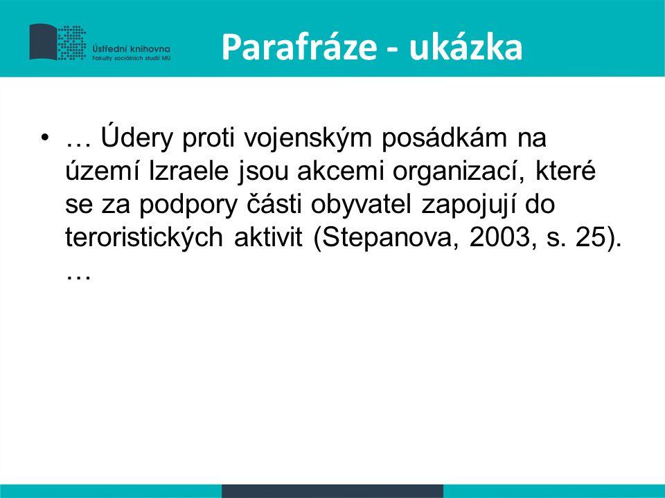 Parafráze - ukázka … Údery proti vojenským posádkám na území Izraele jsou akcemi organizací, které se za podpory části obyvatel zapojují do teroristických aktivit (Stepanova, 2003, s.