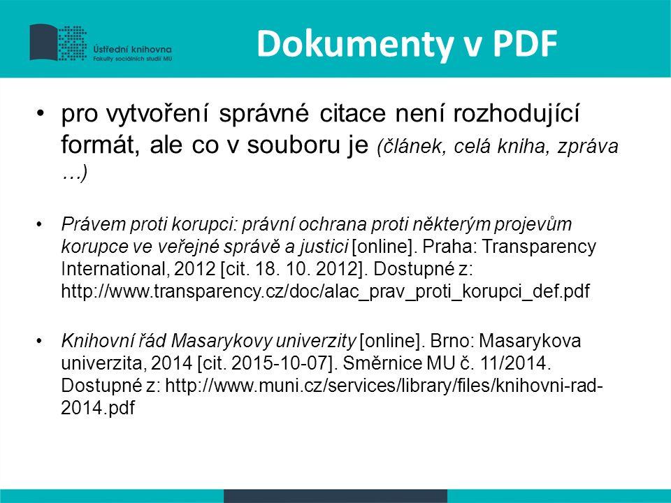 Dokumenty v PDF pro vytvoření správné citace není rozhodující formát, ale co v souboru je (článek, celá kniha, zpráva …) Právem proti korupci: právní ochrana proti některým projevům korupce ve veřejné správě a justici [online].