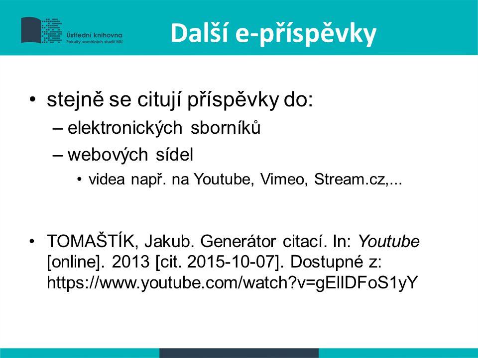 Další e-příspěvky stejně se citují příspěvky do: –elektronických sborníků –webových sídel videa např.