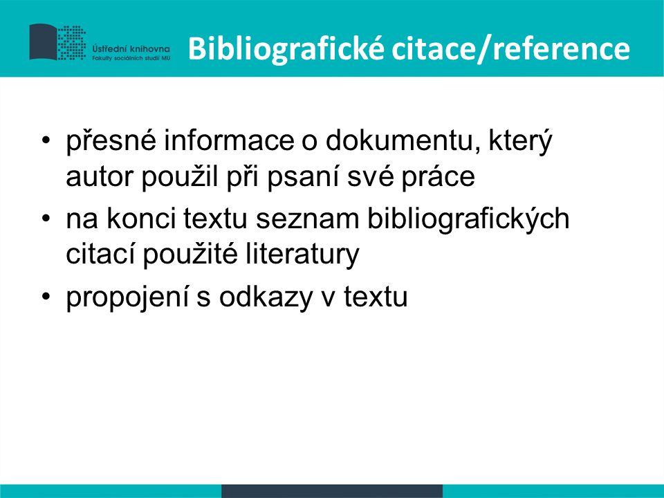 Bibliografické citace/reference přesné informace o dokumentu, který autor použil při psaní své práce na konci textu seznam bibliografických citací použité literatury propojení s odkazy v textu