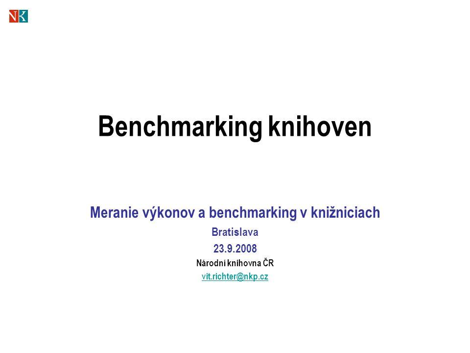 Benchmarking knihoven Meranie výkonov a benchmarking v knižniciach Bratislava 23.9.2008 Národní knihovna ČR vit.richter@nkp.cz
