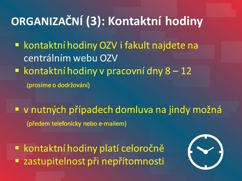 ORGANIZAČNÍ (3): Kontaktní hodiny  kontaktní hodiny OZV i fakult najdete na centrálním webu OZV  kontaktní hodiny v pracovní dny 8 – 12 (prosíme o dodržování)  v nutných případech domluva na jindy možná (předem telefonicky nebo e-mailem)  kontaktní hodiny platí celoročně  zastupitelnost při nepřítomnosti