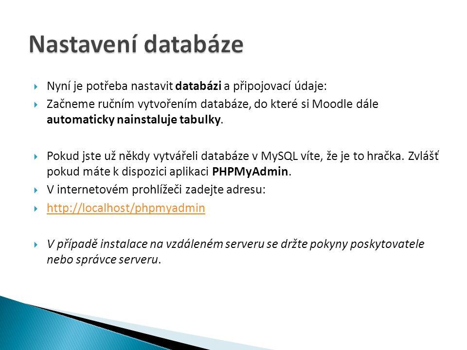  Nyní je potřeba nastavit databázi a připojovací údaje:  Začneme ručním vytvořením databáze, do které si Moodle dále automaticky nainstaluje tabulky.