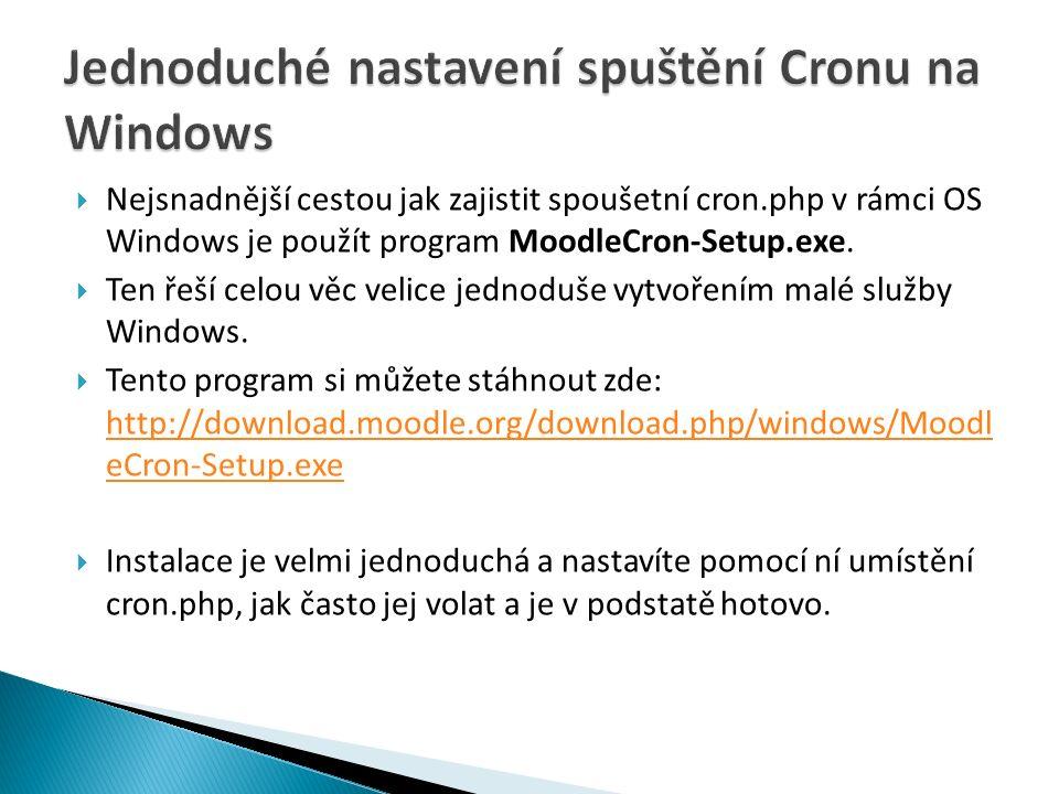  Nejsnadnější cestou jak zajistit spoušetní cron.php v rámci OS Windows je použít program MoodleCron-Setup.exe.