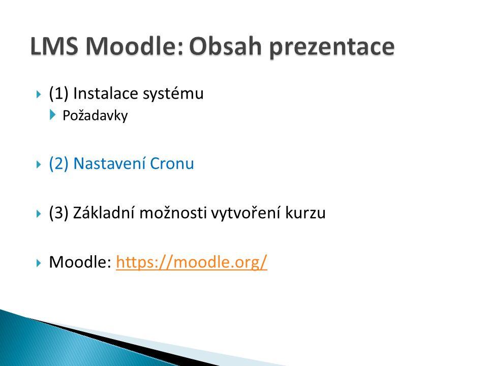  (1) Instalace systému  Požadavky  (2) Nastavení Cronu  (3) Základní možnosti vytvoření kurzu  Moodle: https://moodle.org/https://moodle.org/