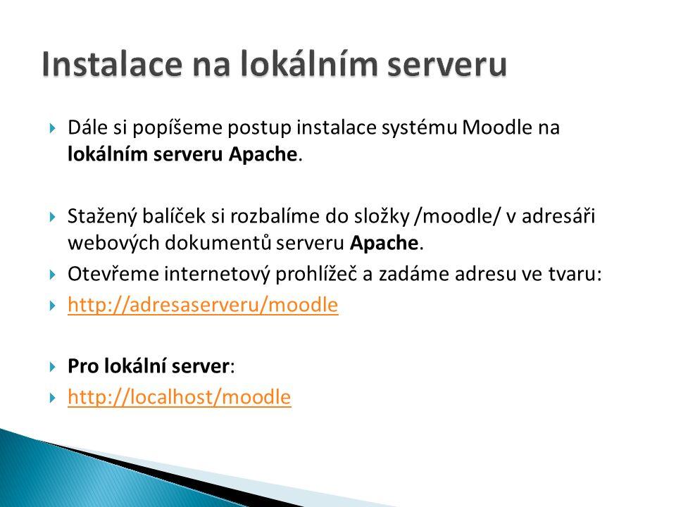  Dále si popíšeme postup instalace systému Moodle na lokálním serveru Apache.