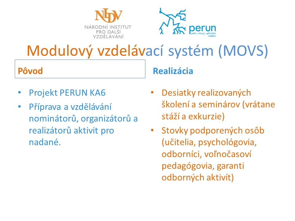 Modulový vzdelávací systém (MOVS) Pôvod Projekt PERUN KA6 Příprava a vzdělávání nominátorů, organizátorů a realizátorů aktivit pro nadané.