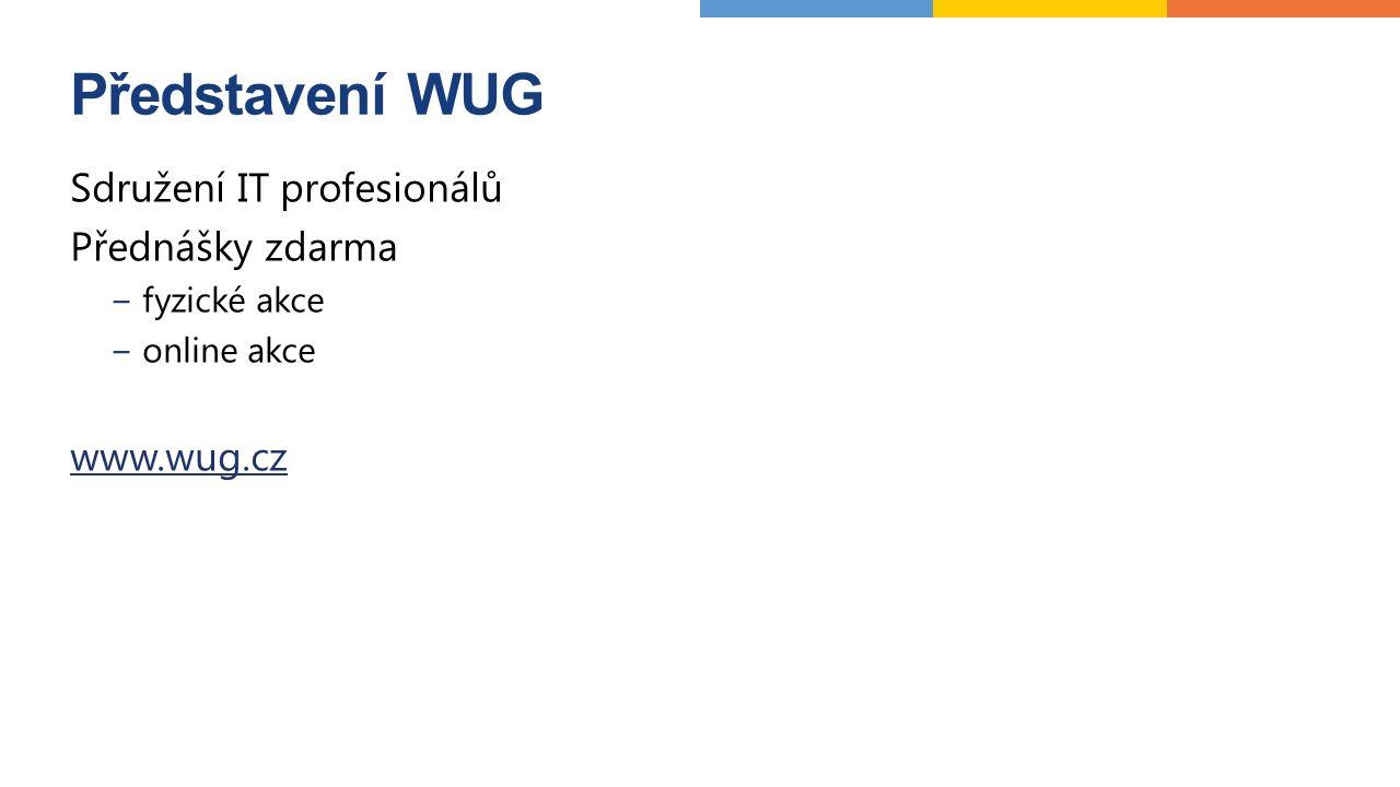 Představení WUG Sdružení IT profesionálů Přednášky zdarma −fyzické akce −online akce www.wug.cz