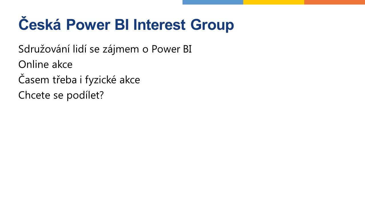 Česká Power BI Interest Group Sdružování lidí se zájmem o Power BI Online akce Časem třeba i fyzické akce Chcete se podílet