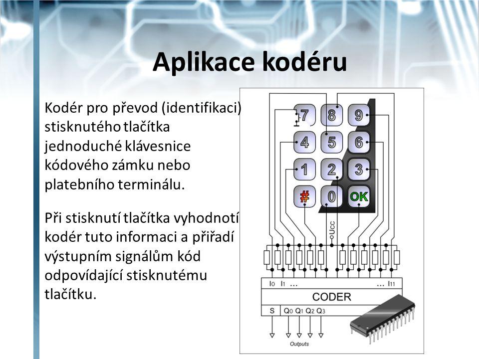 Aplikace kodéru Kodér pro převod (identifikaci) stisknutého tlačítka jednoduché klávesnice kódového zámku nebo platebního terminálu. Při stisknutí tla