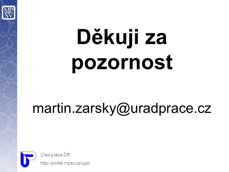 Děkuji za pozornost martin.zarsky@uradprace.cz Úřad práce ČR http://portal.mpsv.cz/upcr