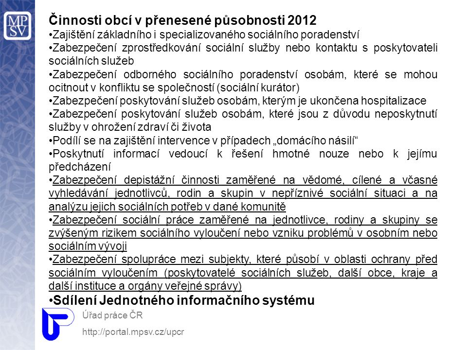 Činnosti obcí v přenesené působnosti 2012 Zajištění základního i specializovaného sociálního poradenství Zabezpečení zprostředkování sociální služby n