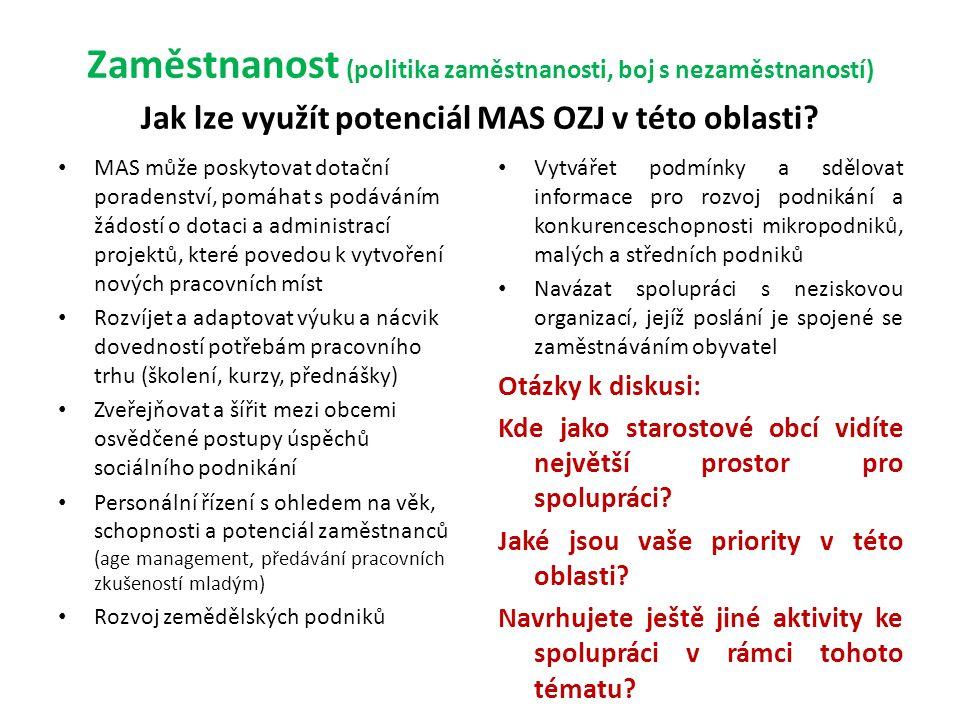 Zaměstnanost (politika zaměstnanosti, boj s nezaměstnaností) Jak lze využít potenciál MAS OZJ v této oblasti.