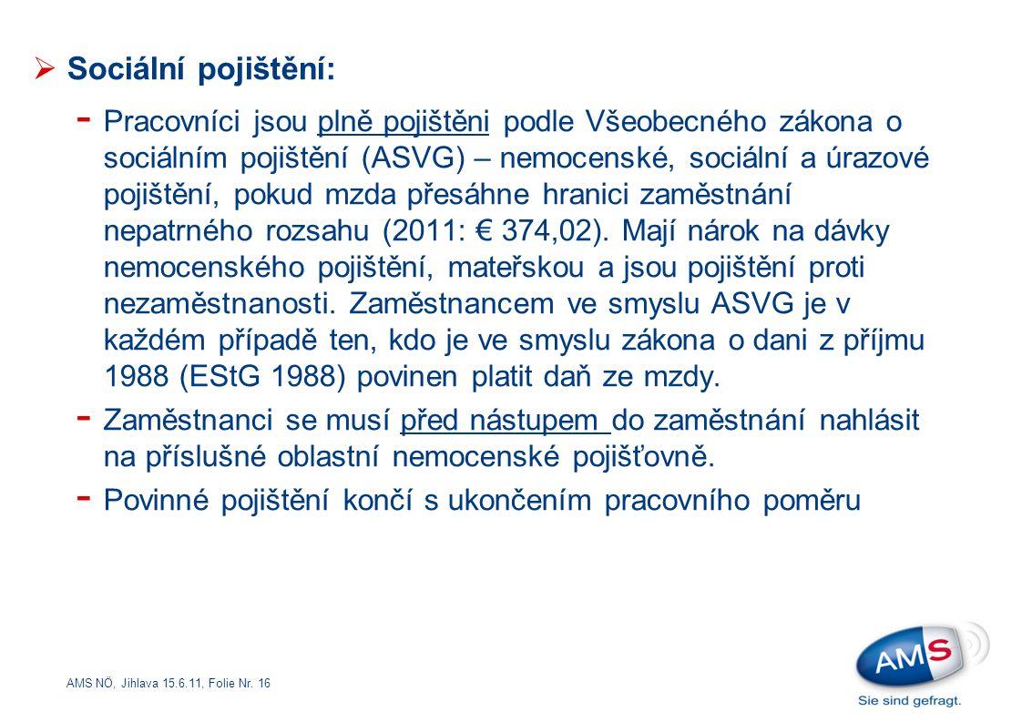 AMS NÖ, Jihlava 15.6.11, Folie Nr. 16  Sociální pojištění: - Pracovníci jsou plně pojištěni podle Všeobecného zákona o sociálním pojištění (ASVG) – n