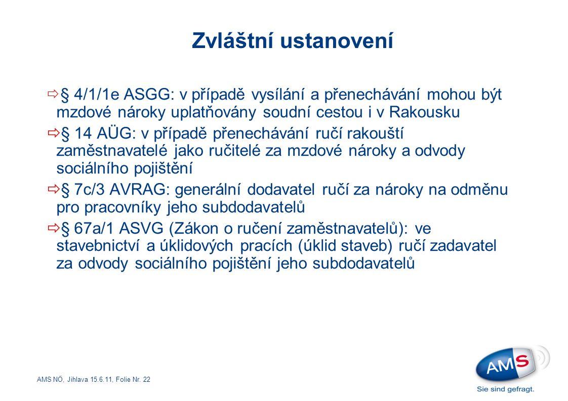 AMS NÖ, Jihlava 15.6.11, Folie Nr. 22  § 4/1/1e ASGG: v případě vysílání a přenechávání mohou být mzdové nároky uplatňovány soudní cestou i v Rakousk