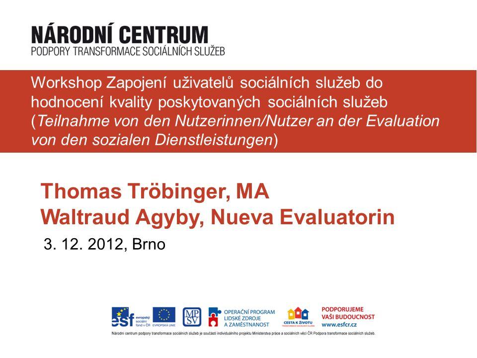 Thomas Tröbinger, MA Waltraud Agyby, Nueva Evaluatorin 3. 12. 2012, Brno Workshop Zapojení uživatelů sociálních služeb do hodnocení kvality poskytovan