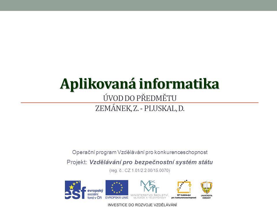 Aplikovaná informatika Aplikovaná informatika ÚVOD DO PŘEDMĚTU ZEMÁNEK, Z.