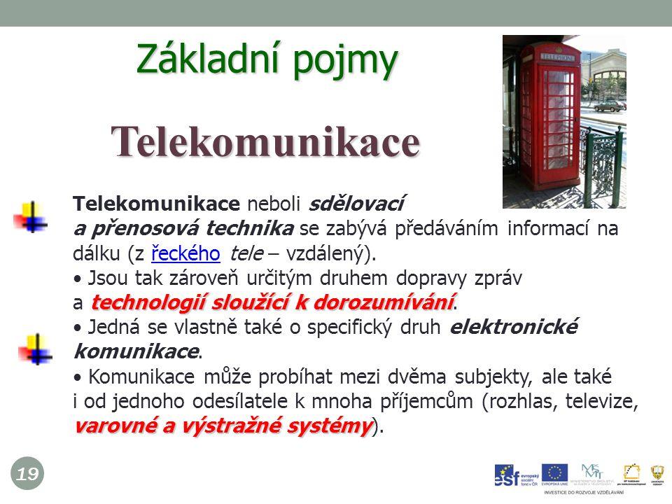 19 Telekomunikace neboli sdělovací a přenosová technika se zabývá předáváním informací na dálku (z řeckého tele – vzdálený).řeckého technologií sloužící k dorozumívání Jsou tak zároveň určitým druhem dopravy zpráv a technologií sloužící k dorozumívání.