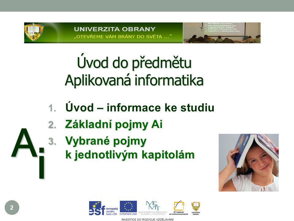 2 Úvod do předmětu Aplikovaná informatika A i 1. Úvod – informace ke studiu 2.