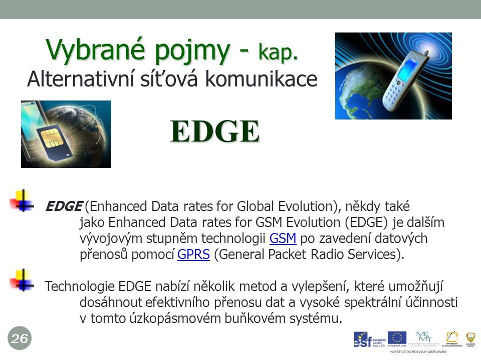 26 EDGE (Enhanced Data rates for Global Evolution), někdy také jako Enhanced Data rates for GSM Evolution (EDGE) je dalším vývojovým stupněm technologii GSM po zavedení datových přenosů pomocí GPRS (General Packet Radio Services).GSMGPRS Technologie EDGE nabízí několik metod a vylepšení, které umožňují dosáhnout efektivního přenosu dat a vysoké spektrální účinnosti v tomto úzkopásmovém buňkovém systému.