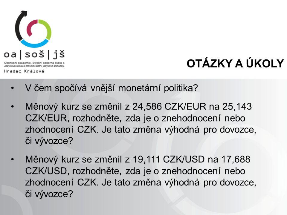 OTÁZKY A ÚKOLY V čem spočívá vnější monetární politika? Měnový kurz se změnil z 24,586 CZK/EUR na 25,143 CZK/EUR, rozhodněte, zda je o znehodnocení ne