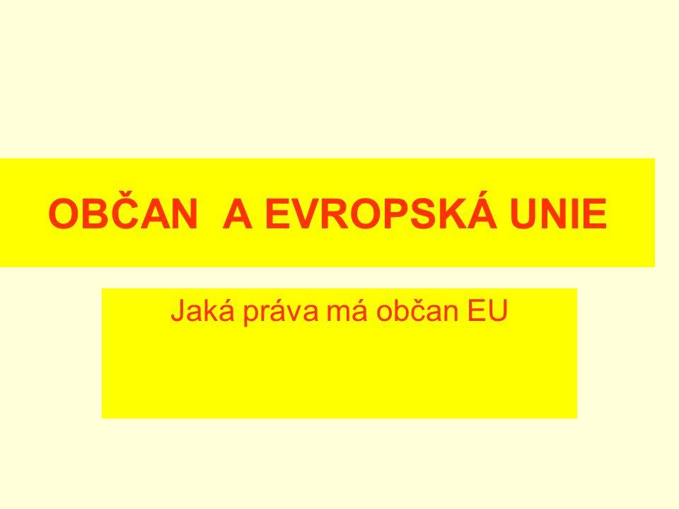OBČAN A EVROPSKÁ UNIE Jaká práva má občan EU