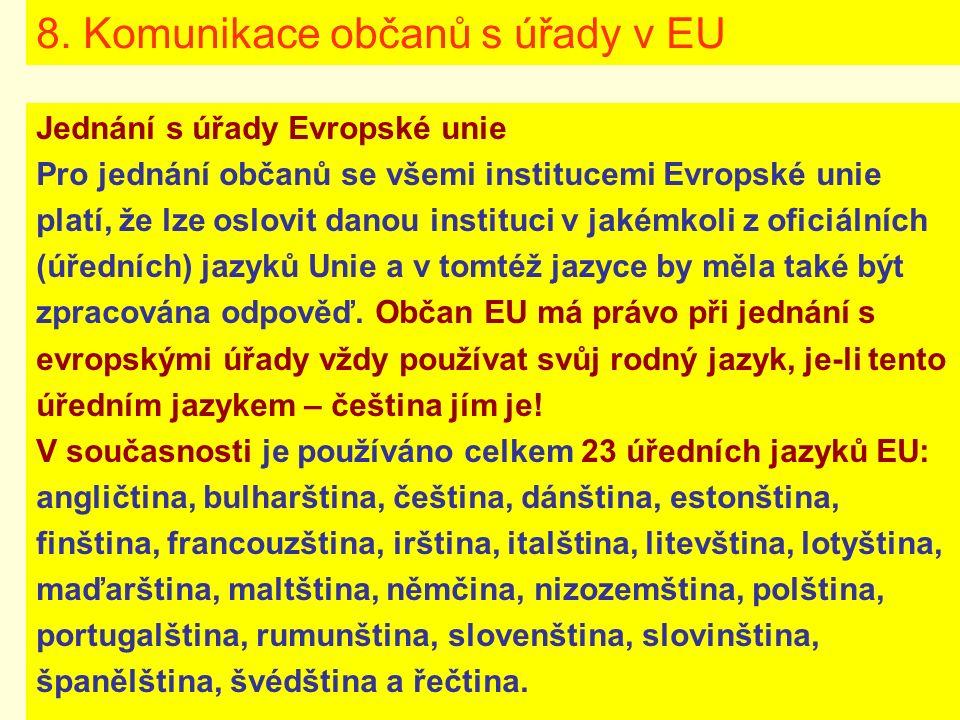 8. Komunikace občanů s úřady v EU Jednání s úřady Evropské unie Pro jednání občanů se všemi institucemi Evropské unie platí, že lze oslovit danou inst