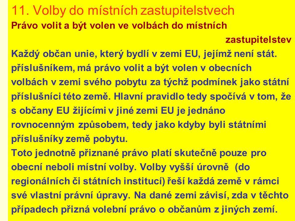 11. Volby do místních zastupitelstvech Právo volit a být volen ve volbách do místních zastupitelstev Každý občan unie, který bydlí v zemi EU, jejímž n