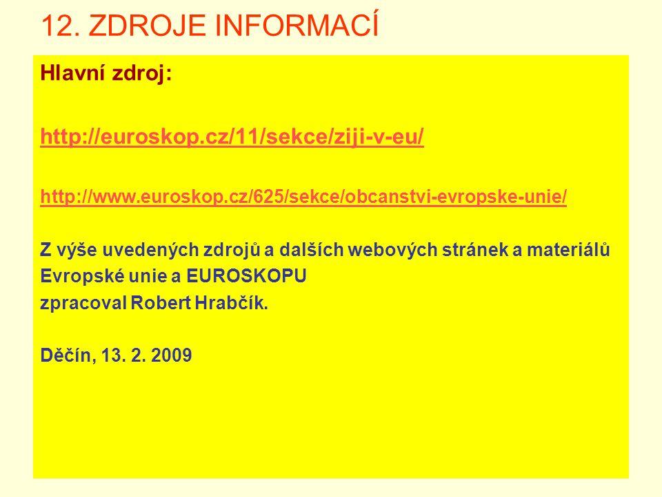 12. ZDROJE INFORMACÍ Hlavní zdroj: http://euroskop.cz/11/sekce/ziji-v-eu/ http://www.euroskop.cz/625/sekce/obcanstvi-evropske-unie/ Z výše uvedených z