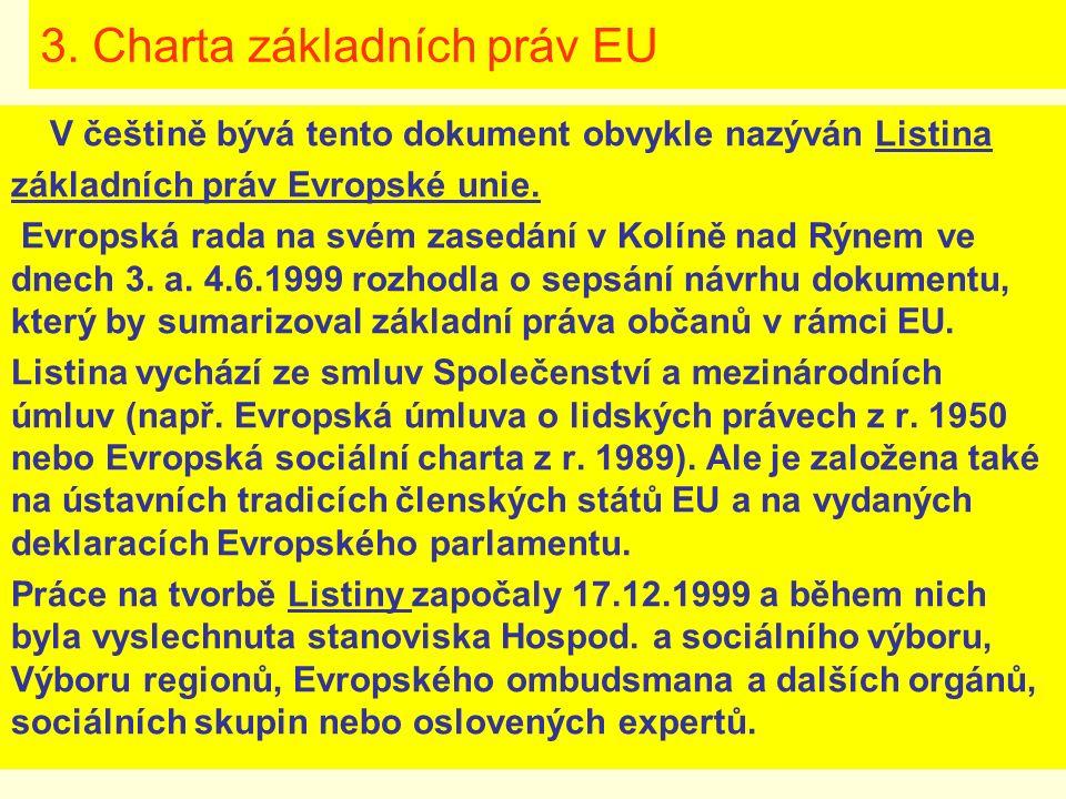 3. Charta základních práv EU V češtině bývá tento dokument obvykle nazýván Listina základních práv Evropské unie. Evropská rada na svém zasedání v Kol