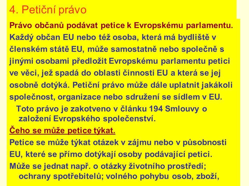 4. Petiční právo Právo občanů podávat petice k Evropskému parlamentu.