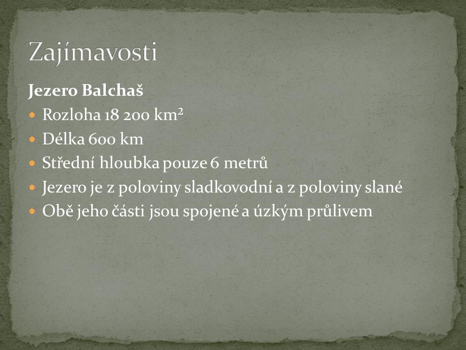 Jezero Balchaš Rozloha 18 200 km² Délka 600 km Střední hloubka pouze 6 metrů Jezero je z poloviny sladkovodní a z poloviny slané Obě jeho části jsou s