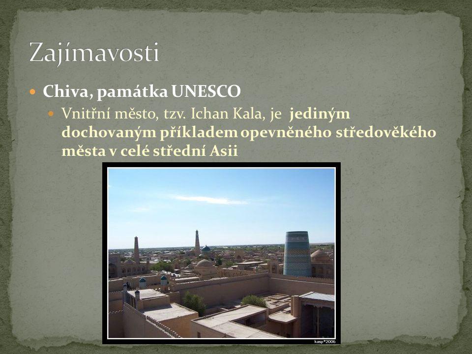 Chiva, památka UNESCO Vnitřní město, tzv. Ichan Kala, je jediným dochovaným příkladem opevněného středověkého města v celé střední Asii