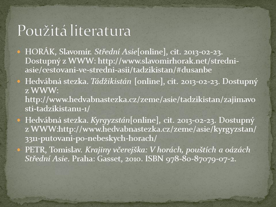 HORÁK, Slavomír. Střední Asie[online], cit. 2013-02-23. Dostupný z WWW: http://www.slavomirhorak.net/stredni- asie/cestovani-ve-stredni-asii/tadzikist