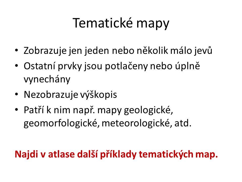 Tematické mapy Zobrazuje jen jeden nebo několik málo jevů Ostatní prvky jsou potlačeny nebo úplně vynechány Nezobrazuje výškopis Patří k nim např. map