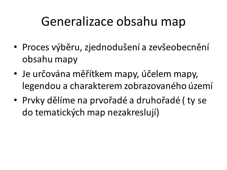 Generalizace obsahu map Proces výběru, zjednodušení a zevšeobecnění obsahu mapy Je určována měřítkem mapy, účelem mapy, legendou a charakterem zobrazo