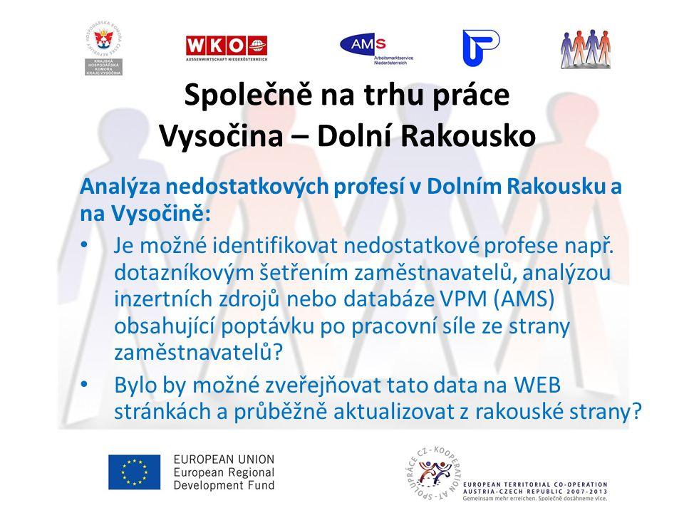 Společně na trhu práce Vysočina – Dolní Rakousko Analýza nedostatkových profesí v Dolním Rakousku a na Vysočině: Je možné identifikovat nedostatkové profese např.