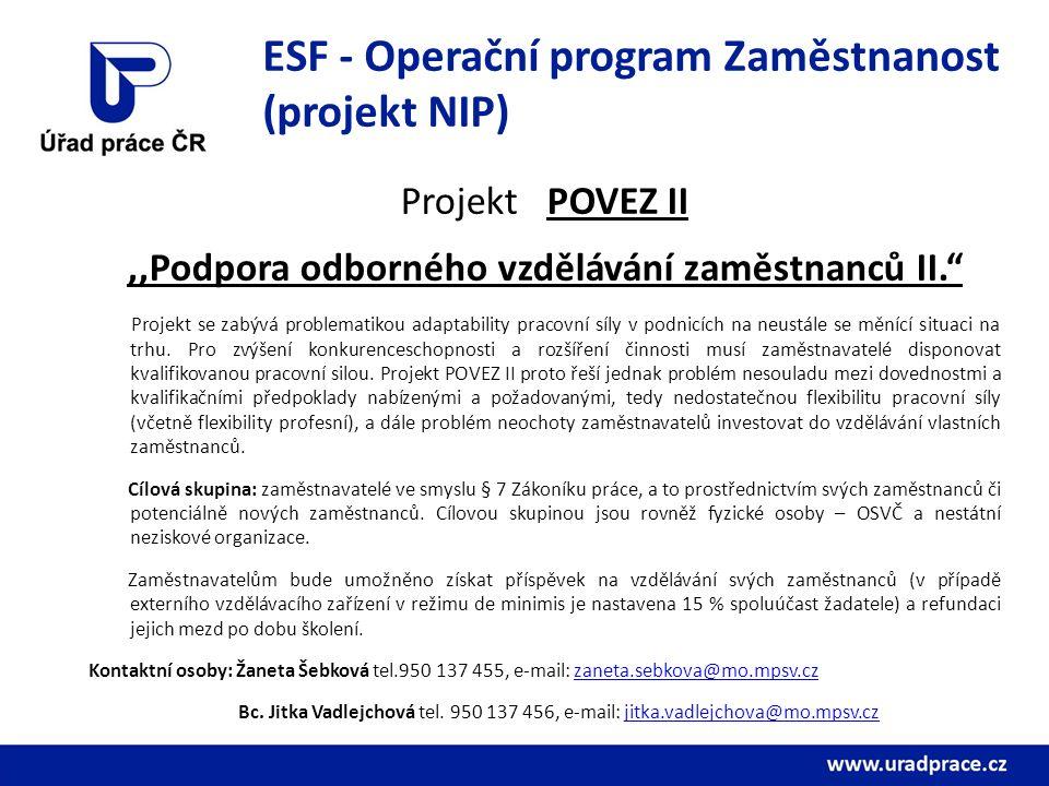 ESF - Operační program Zaměstnanost (projekt NIP) Projekt POVEZ II,,Podpora odborného vzdělávání zaměstnanců II. Projekt se zabývá problematikou adaptability pracovní síly v podnicích na neustále se měnící situaci na trhu.
