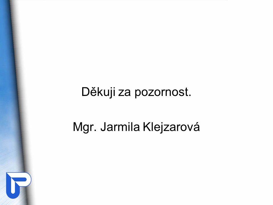 Děkuji za pozornost. Mgr. Jarmila Klejzarová