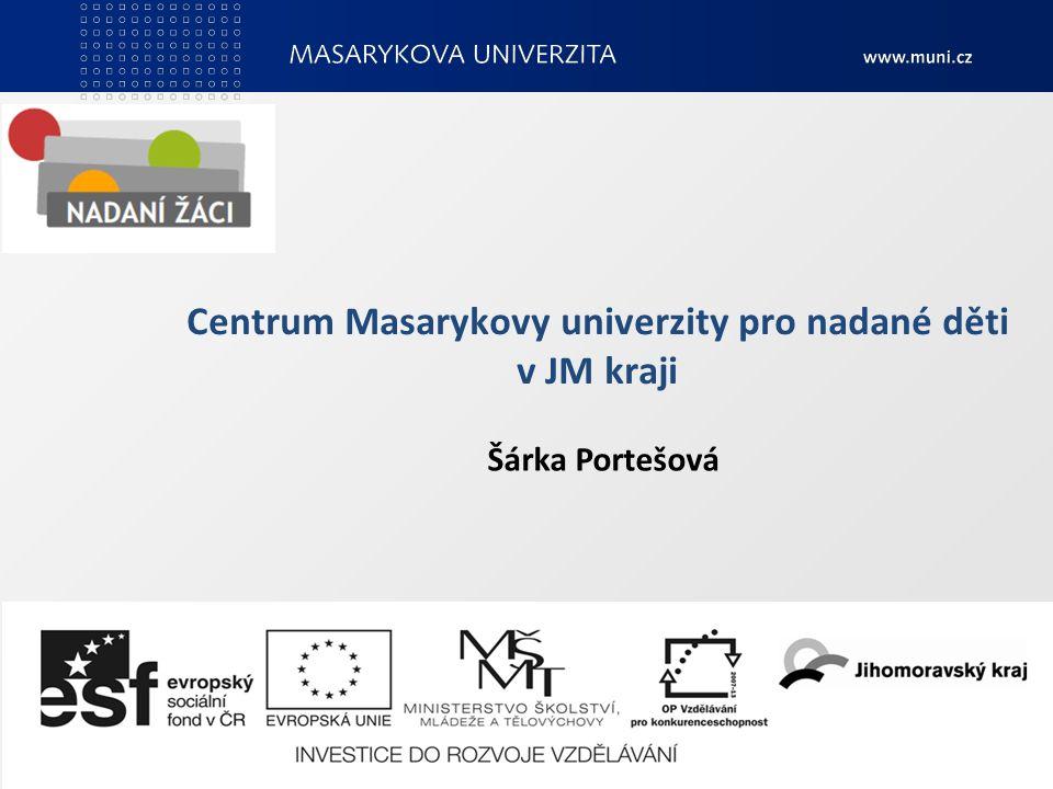 Centrum Masarykovy univerzity pro nadané děti v JM kraji Šárka Portešová