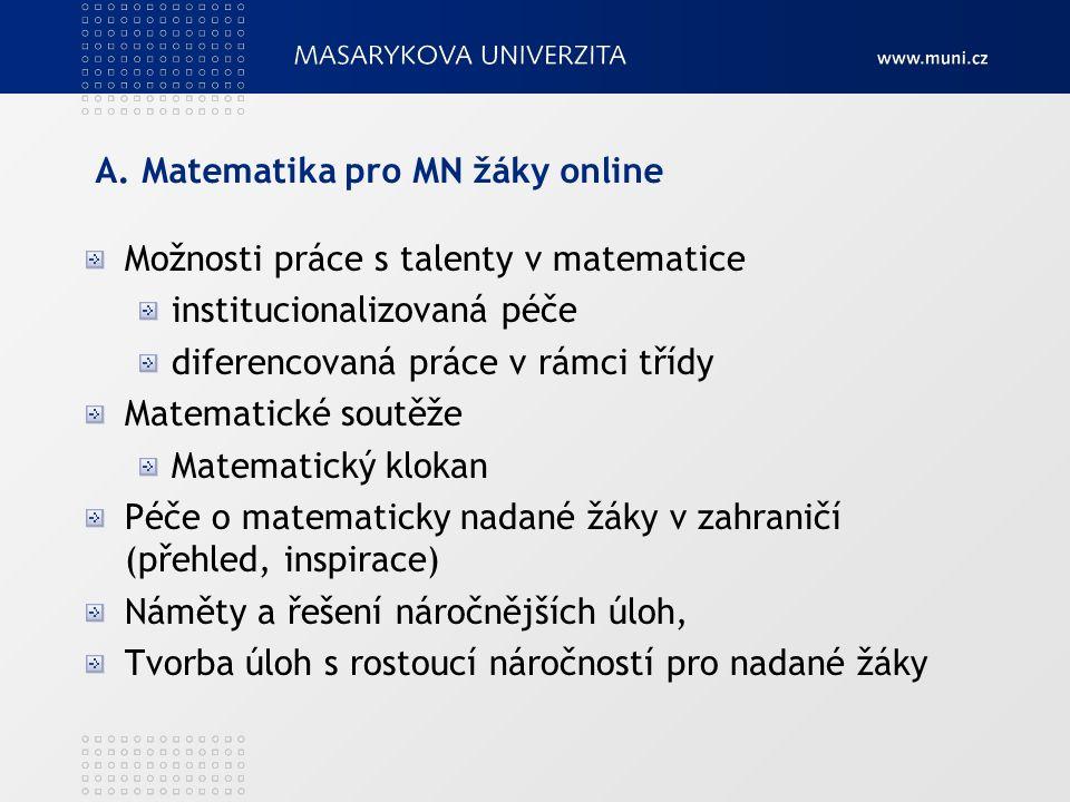 A. Matematika pro MN žáky online Možnosti práce s talenty v matematice institucionalizovaná péče diferencovaná práce v rámci třídy Matematické soutěže